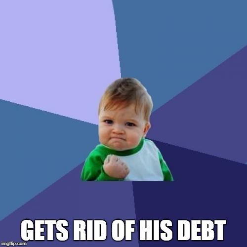 Success Kid Meme | GETS RID OF HIS DEBT | image tagged in memes,success kid | made w/ Imgflip meme maker