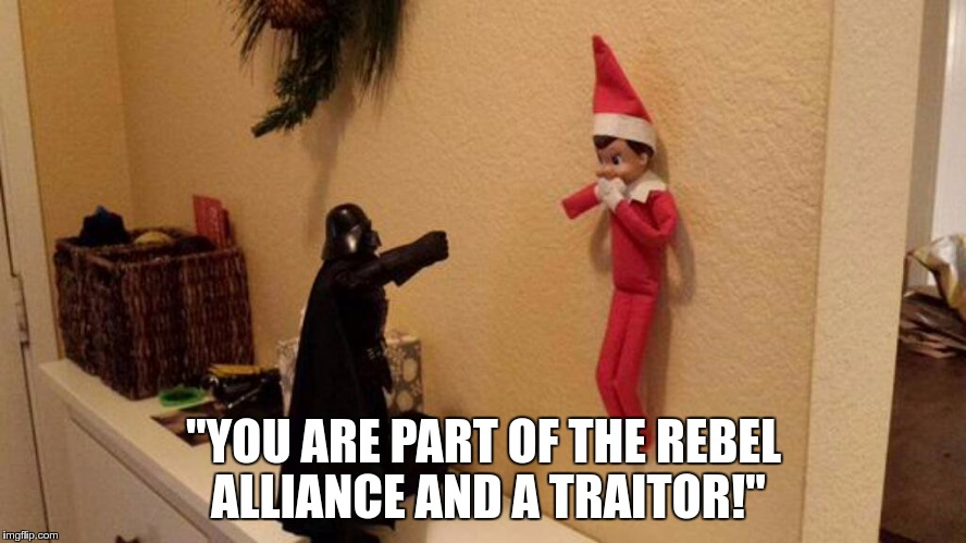 "vader_elf | ""YOU ARE PART OF THE REBEL ALLIANCE AND A TRAITOR!"" 