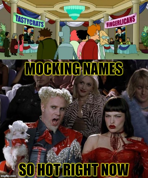 MOCKING NAMES SO HOT RIGHT NOW | made w/ Imgflip meme maker