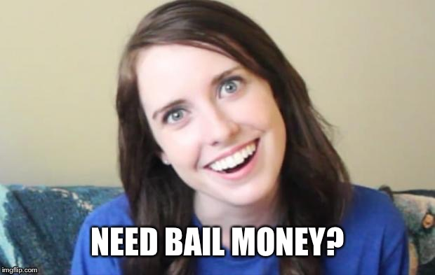 NEED BAIL MONEY? | made w/ Imgflip meme maker