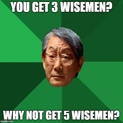 YOU GET 3 WISEMEN? WHY NOT GET 5 WISEMEN? | made w/ Imgflip meme maker