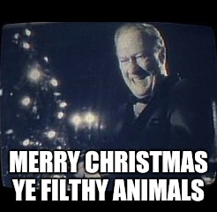 Merry Christmas You Filthy Animals.Image Tagged In Merry Christmas You Filthy Animal Imgflip
