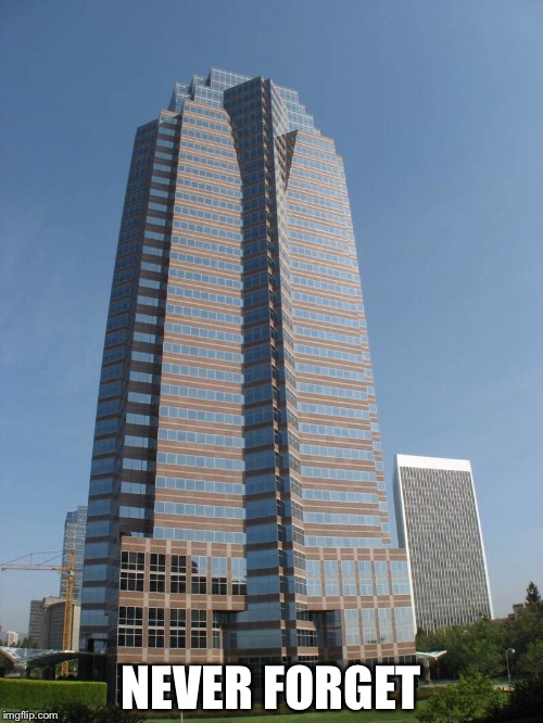 Nakatomi Plaza | NEVER FORGET | image tagged in skyscraper | made w/ Imgflip meme maker