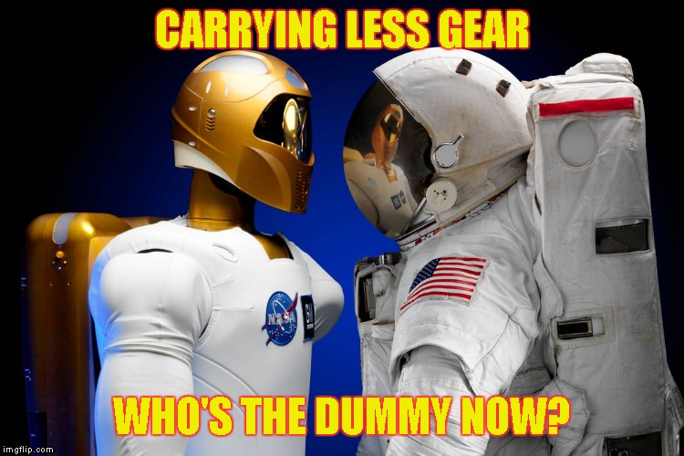 CARRYING LESS GEAR WHO'S THE DUMMY NOW? | image tagged in crash test astronaut,memes | made w/ Imgflip meme maker
