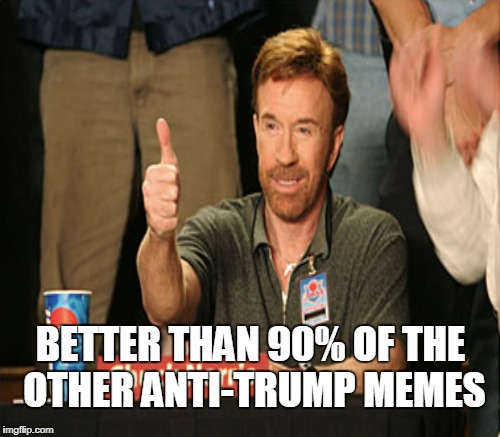 BETTER THAN 90% OF THE OTHER ANTI-TRUMP MEMES | made w/ Imgflip meme maker