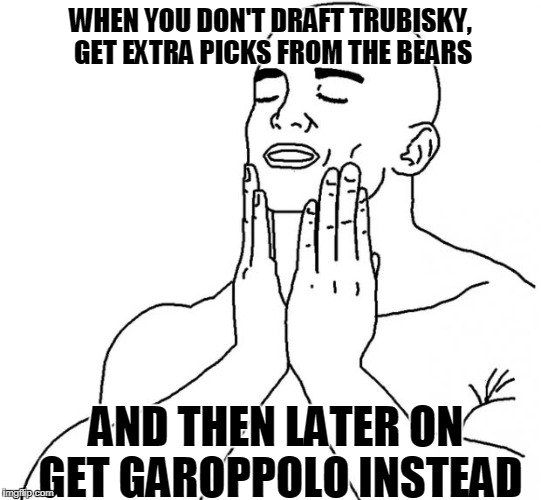 San Francisco 49ers right now | WHEN YOU DON'T DRAFT TRUBISKY, GET EXTRA PICKS FROM THE BEARS AND THEN LATER ON GET GAROPPOLO INSTEAD | image tagged in feels good man,nfl | made w/ Imgflip meme maker
