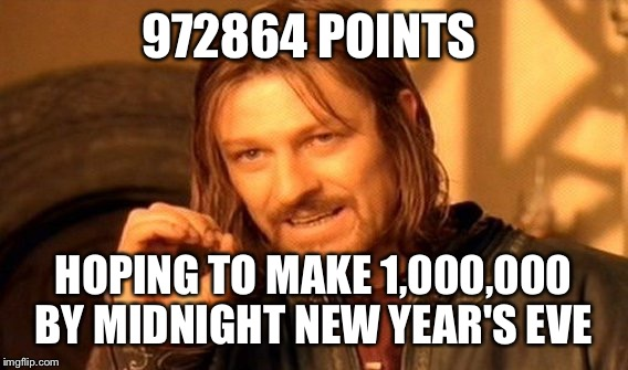 One Does Not Simply Meme | 972864 POINTS HOPING TO MAKE 1,000,000 BY MIDNIGHT NEW YEAR'S EVE | image tagged in memes,one does not simply | made w/ Imgflip meme maker