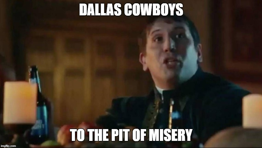DALLAS COWBOYS TO THE PIT OF MISERY | image tagged in cowboys pit of misery | made w/ Imgflip meme maker