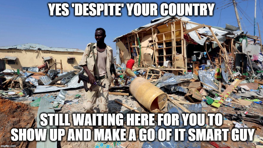 No gun control | YES 'DESPITE' YOUR COUNTRY STILL WAITING HERE FOR YOU TO SHOW UP AND MAKE A GO OF IT SMART GUY | image tagged in no gun control | made w/ Imgflip meme maker