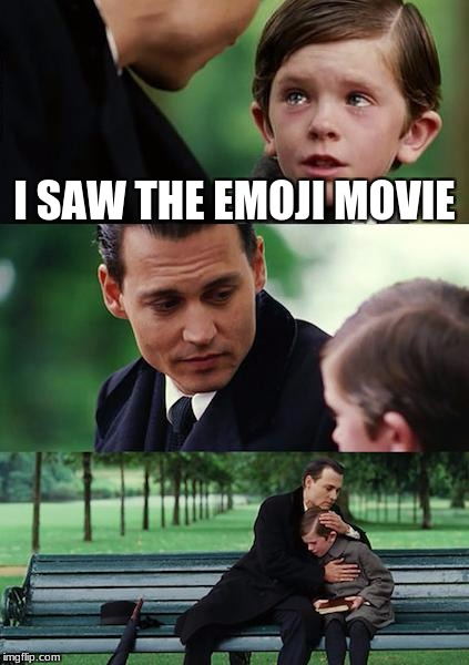 Finding Neverland Meme | I SAW THE EMOJI MOVIE | image tagged in memes,finding neverland | made w/ Imgflip meme maker