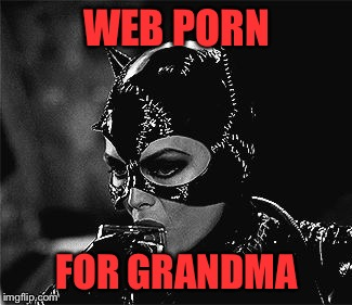 WEB PORN FOR GRANDMA | made w/ Imgflip meme maker