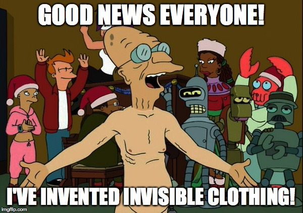 Hope you're enjoying Christmas Day surprises, big and small! | GOOD NEWS EVERYONE! I'VE INVENTED INVISIBLE CLOTHING! | image tagged in memes,merry christmas | made w/ Imgflip meme maker
