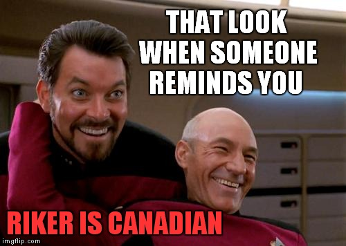 THAT LOOK WHEN SOMEONE REMINDS YOU RIKER IS CANADIAN | made w/ Imgflip meme maker