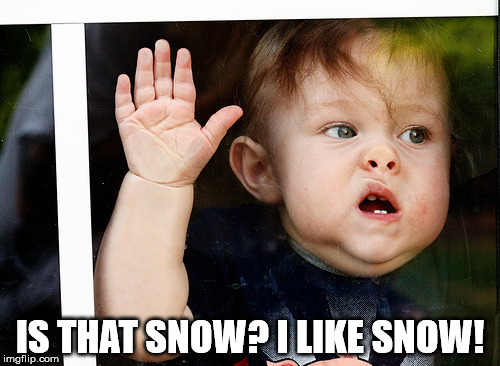 I Like Snow | IS THAT SNOW? I LIKE SNOW! | image tagged in snow,kid,window | made w/ Imgflip meme maker