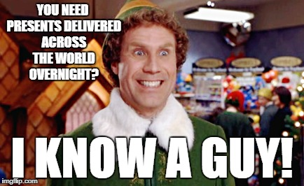 I Know a guy | YOU NEED PRESENTS DELIVERED ACROSS THE WORLD OVERNIGHT? I KNOW A GUY! | image tagged in christmas,elf,funny | made w/ Imgflip meme maker
