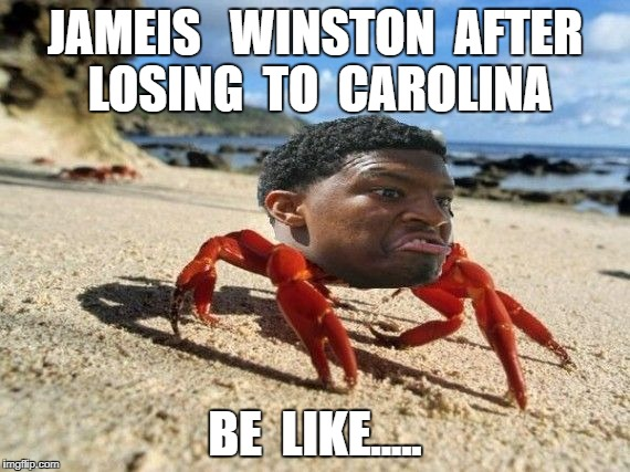 Tampa  Bay loses to Carolina Panthers | JAMEIS   WINSTON  AFTER  LOSING  TO  CAROLINA BE  LIKE..... | image tagged in carolina panthers,nfl memes,nfl,quarterback,crab,cam newton | made w/ Imgflip meme maker