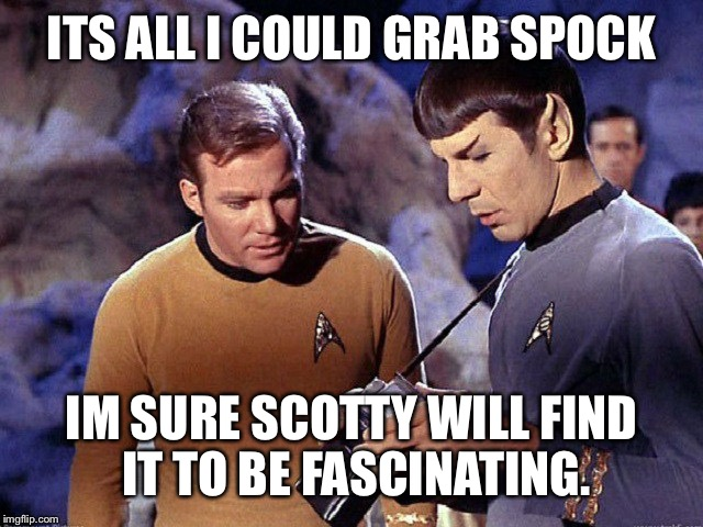 When you have no Birthday gift for the party | ITS ALL I COULD GRAB SPOCK IM SURE SCOTTY WILL FIND IT TO BE FASCINATING. | image tagged in kirk scotty spock ing the hoes,bell taco devoe,tiberius star vulcan trek tricorder | made w/ Imgflip meme maker