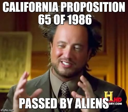 Ancient Aliens Meme | CALIFORNIA PROPOSITION 65 OF 1986 PASSED BY ALIENS | image tagged in memes,ancient aliens | made w/ Imgflip meme maker