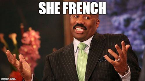 Steve Harvey Meme | SHE FRENCH | image tagged in memes,steve harvey | made w/ Imgflip meme maker