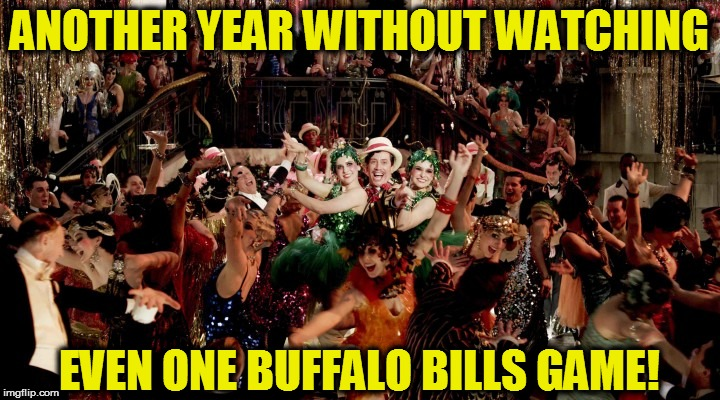 NFL facts | ANOTHER YEAR WITHOUT WATCHING EVEN ONE BUFFALO BILLS GAME! | image tagged in funny | made w/ Imgflip meme maker