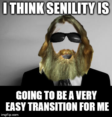 Just think, I'll be able to hide my own Easter eggs! | I THINK SENILITY IS GOING TO BE A VERY EASY TRANSITION FOR ME | image tagged in senility | made w/ Imgflip meme maker