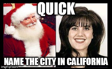 Merry Christmas All ! | QUICK NAME THE CITY IN CALIFORNIA | image tagged in leaderboard,santa clause,frontpage,front page,monica lewinsky | made w/ Imgflip meme maker