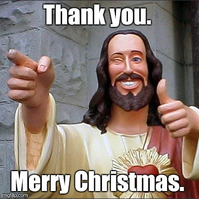 Thank you. Merry Christmas. | made w/ Imgflip meme maker
