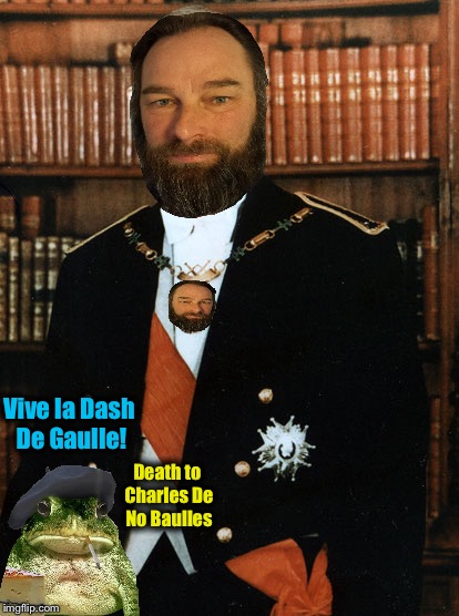 Vive la Dash De Gaulle! Death to Charles De No Baulles | made w/ Imgflip meme maker