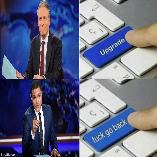 Welcome back to the Daily Whine. | WHAT THE HELL HAPPENED TO THIS SHOW? | image tagged in daily show,trevor noah,john stewart,upgrade,upgrade go back | made w/ Imgflip meme maker