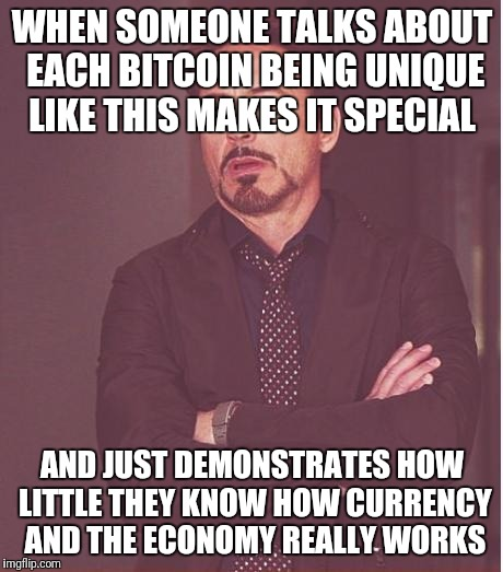 Face You Make Robert Downey Jr Meme | WHEN SOMEONE TALKS ABOUT EACH BITCOIN BEING UNIQUE LIKE THIS MAKES IT SPECIAL AND JUST DEMONSTRATES HOW LITTLE THEY KNOW HOW CURRENCY AND TH | image tagged in memes,face you make robert downey jr | made w/ Imgflip meme maker