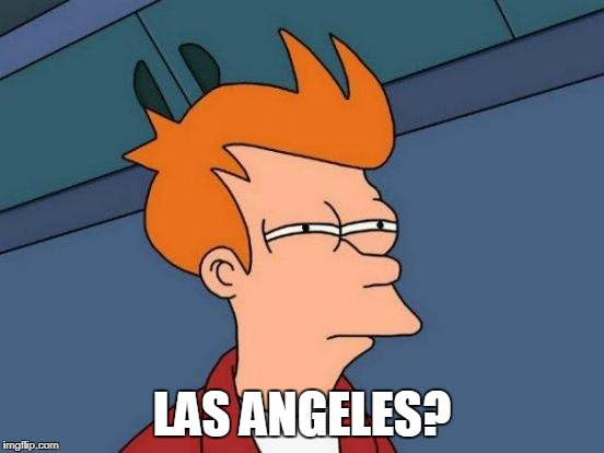 Futurama Fry Meme | LAS ANGELES? | image tagged in memes,futurama fry | made w/ Imgflip meme maker