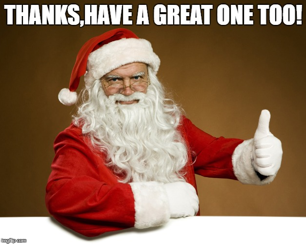 THANKS,HAVE A GREAT ONE TOO! | made w/ Imgflip meme maker