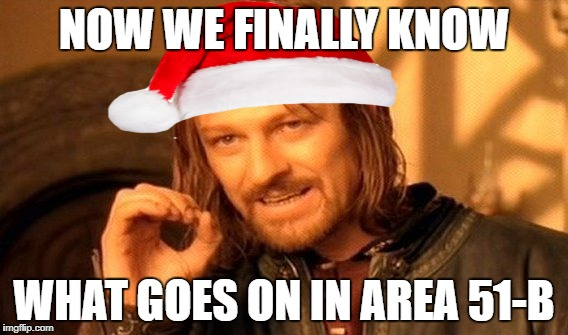 One Does Not Simply Meme | NOW WE FINALLY KNOW WHAT GOES ON IN AREA 51-B | image tagged in memes,one does not simply | made w/ Imgflip meme maker