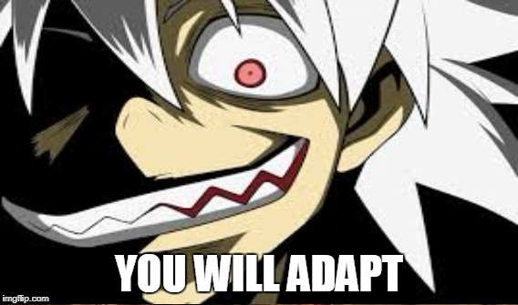 YOU WILL ADAPT | made w/ Imgflip meme maker