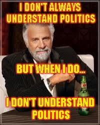 I DON'T UNDERSTAND POLITICS | made w/ Imgflip meme maker