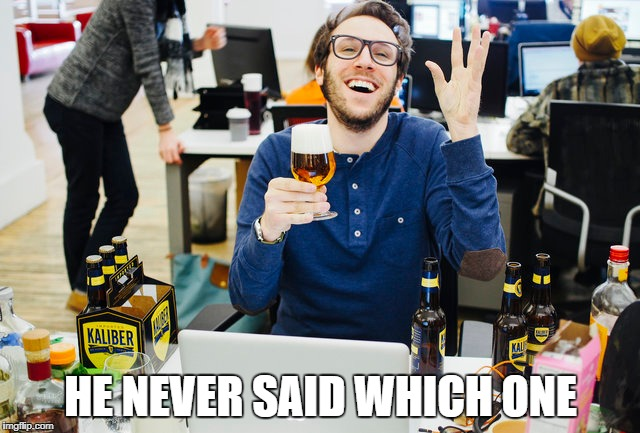 The doctor said to take my meds with liquid | HE NEVER SAID WHICH ONE | image tagged in funny,funny meme,beer | made w/ Imgflip meme maker