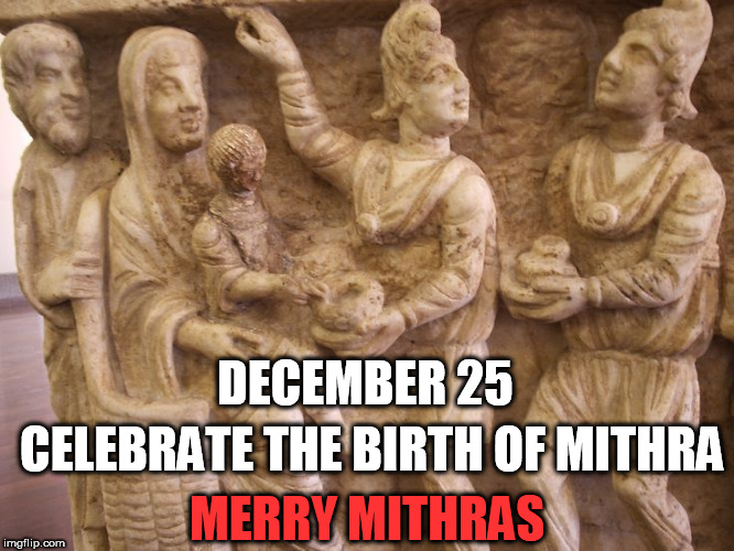 Mithras-The real reason for the season | DECEMBER 25 CELEBRATE THE BIRTH OF MITHRA MERRY MITHRAS | image tagged in mithras,christmas,jesus,happy holidays,merry christmas,holidays | made w/ Imgflip meme maker