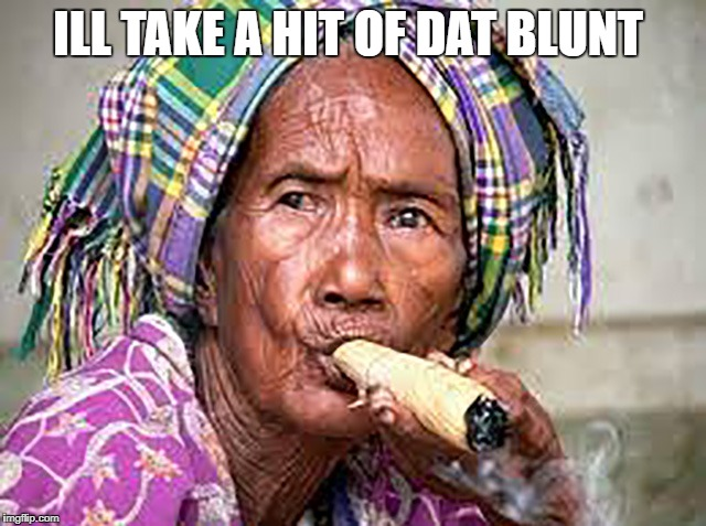 ILL TAKE A HIT OF DAT BLUNT | made w/ Imgflip meme maker