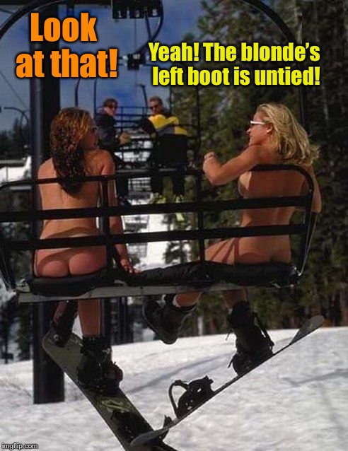 Look at that! Yeah! The blonde's left boot is untied! | made w/ Imgflip meme maker