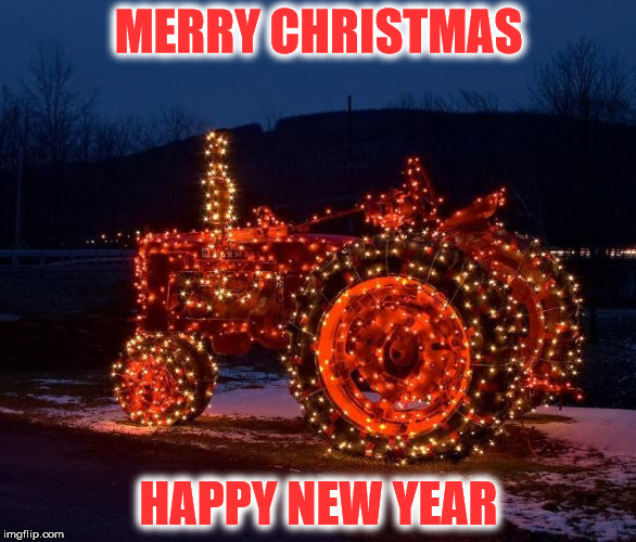 MERRY CHRISTMAS HAPPY NEW YEAR | image tagged in tractor | made w/ Imgflip meme maker