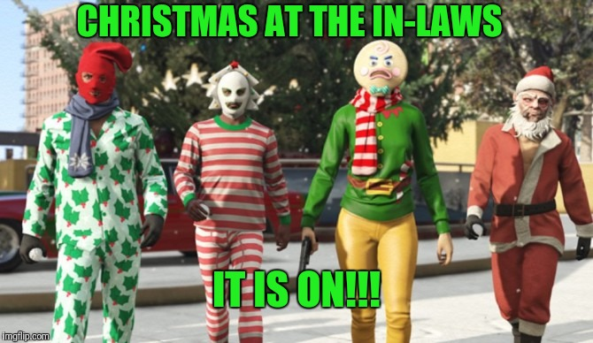 Politics, Religion, Race Relations, #metoo? We're ready for ya!!! | CHRISTMAS AT THE IN-LAWS IT IS ON!!! | image tagged in family,fighting,mother in law,dinner,family reunion,white trash family | made w/ Imgflip meme maker