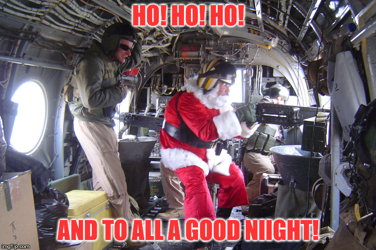 HO! HO! HO! AND TO ALL A GOOD NIIGHT! | image tagged in santa | made w/ Imgflip meme maker
