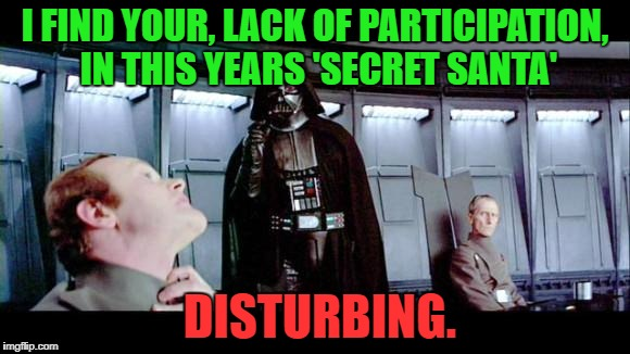 Where is my gift? | I FIND YOUR, LACK OF PARTICIPATION, IN THIS YEARS 'SECRET SANTA' DISTURBING. | image tagged in darth vader,merry christmas,memes | made w/ Imgflip meme maker