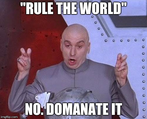 "Dr Evil Laser Meme | ""RULE THE WORLD"" NO. DOMANATE IT 