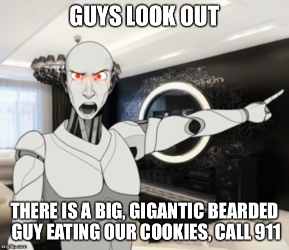Look out a meme with a robot in it | GUYS LOOK OUT THERE IS A BIG, GIGANTIC BEARDED GUY EATING OUR COOKIES, CALL 911 | image tagged in robots,youtube,santa claus | made w/ Imgflip meme maker