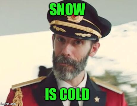 Captain Obvious | SNOW IS COLD | image tagged in captain obvious | made w/ Imgflip meme maker