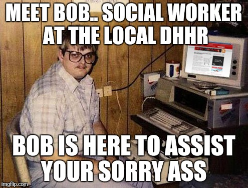 Internet Guide Meme | MEET BOB.. SOCIAL WORKER AT THE LOCAL DHHR BOB IS HERE TO ASSIST YOUR SORRY ASS | image tagged in memes,internet guide | made w/ Imgflip meme maker