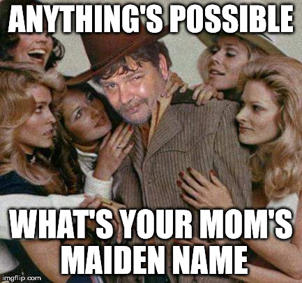 Swiggy cigar suave | ANYTHING'S POSSIBLE WHAT'S YOUR MOM'S MAIDEN NAME | image tagged in swiggy cigar suave | made w/ Imgflip meme maker