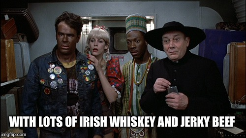 WITH LOTS OF IRISH WHISKEY AND JERKY BEEF | made w/ Imgflip meme maker