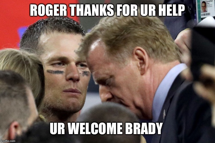 Tom Brady Stare | ROGER THANKS FOR UR HELP UR WELCOME BRADY | image tagged in tom brady stare | made w/ Imgflip meme maker